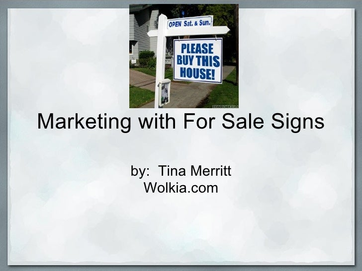 Marketing with For Sale Signs by: Tina Merritt Wolkia.com