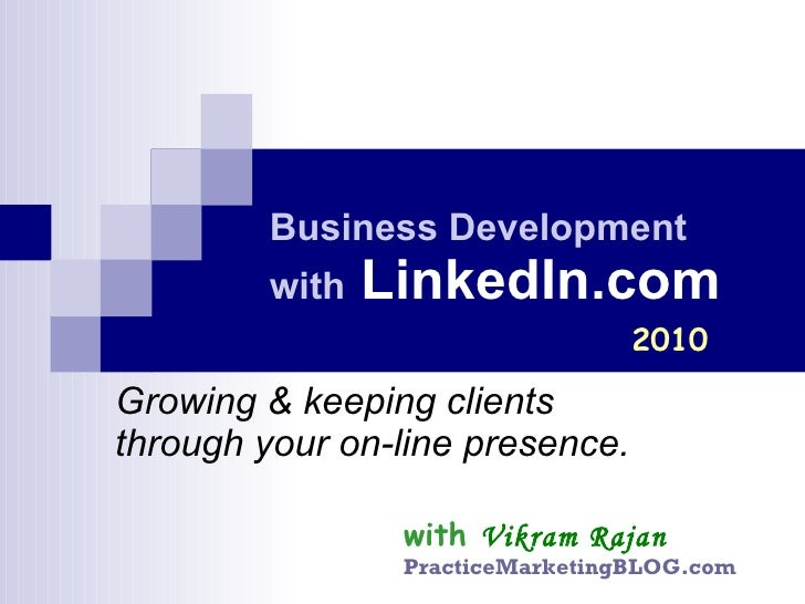 Business Development  with   LinkedIn.com Growing & keeping clients  through your on-line presence. 2010 with   Vikram Raj...