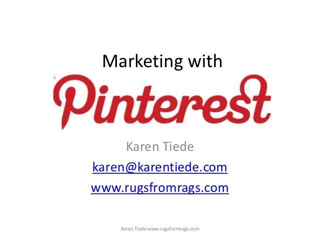 Marketing with     Karen Tiedekaren@karentiede.comwww.rugsfromrags.com    Karen Tiede www.rugsfromrags.com