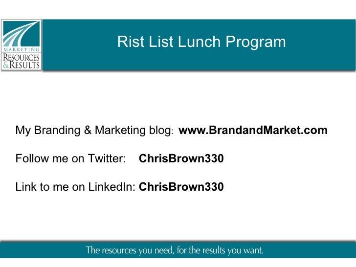 Rist List Lunch Program My Branding & Marketing blog :  www.BrandandMarket.com Follow me on Twitter:  ChrisBrown330 Link t...