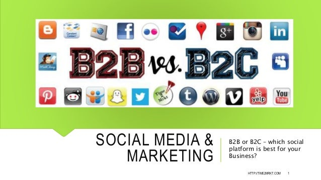 SOCIAL MEDIA & MARKETING B2B or B2C – which social platform is best for your Business? 1HTTP://TIME2MRKT.COM