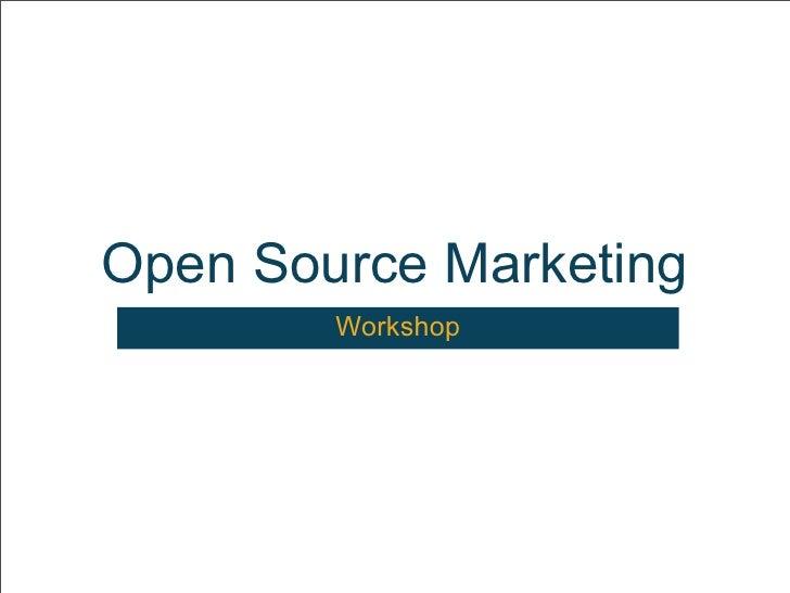 Open Source Marketing         Workshop