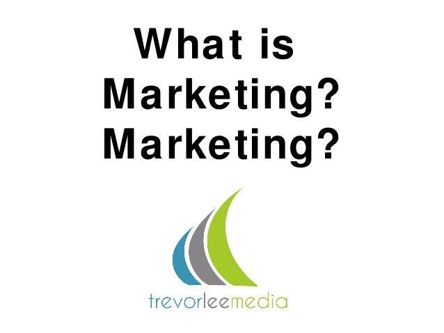 What isMarketing?Marketing?