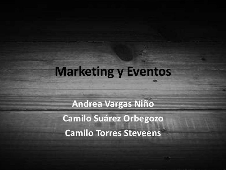 Marketing y Eventos<br />Andrea Vargas Niño<br />Camilo Suárez Orbegozo<br />Camilo Torres Steveens <br />