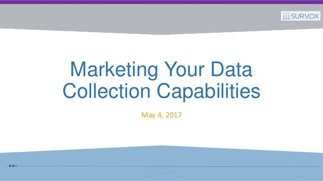 Marketing your data collection capabilities marketing your data collection capabilities may 4 2017 2017 survox inc 1 publicscrutiny Images