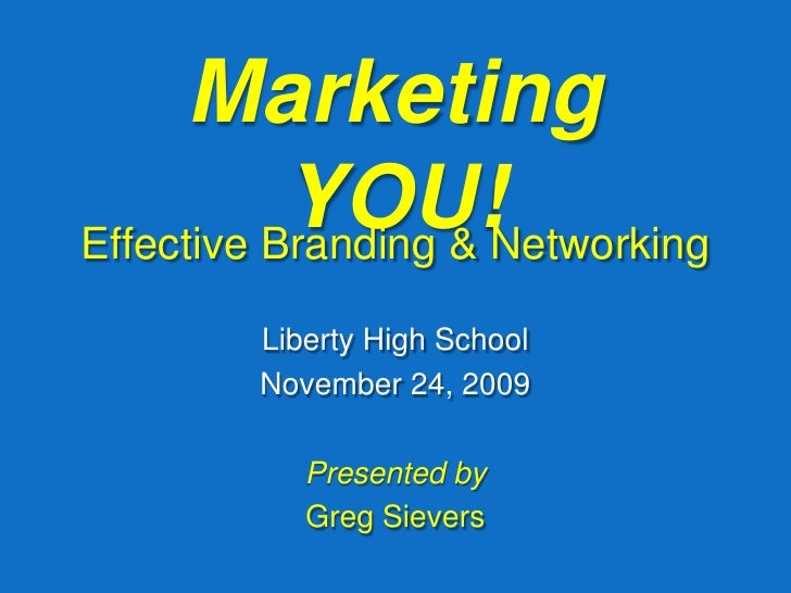 Marketing YOU!<br />Effective Branding & Networking <br />Liberty High School<br />November 24, 2009<br />Presented by<br ...