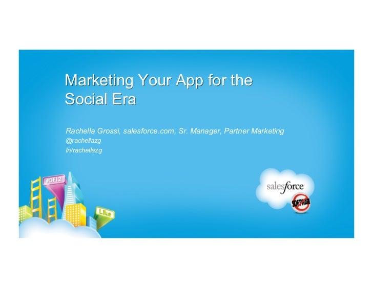 Marketing Your App for theSocial EraRachella Grossi, salesforce.com, Sr. Manager, Partner Marketing@rachellazgIn/rachellazg
