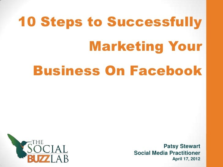 10 Steps to Successfully         Marketing Your Business On Facebook                         Patsy Stewart               S...