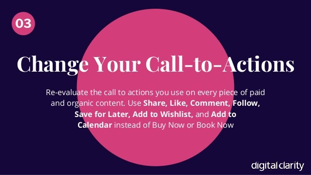 Change Your Call-to-Actions 03 Re-evaluate�the call to actions you use on every piece of paid and organic content. Use Sha...