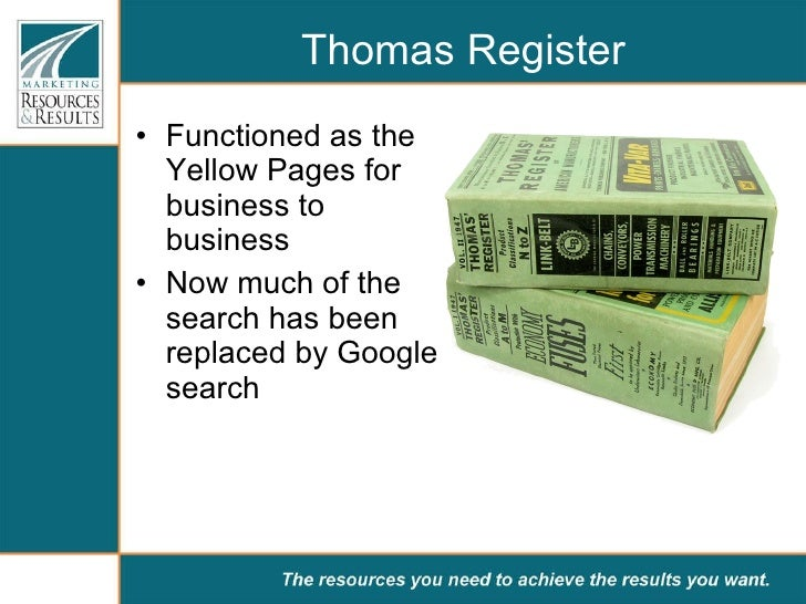 Thomas Register <ul><li>Functioned as the Yellow Pages for business to business </li></ul><ul><li>Now much of the search h...