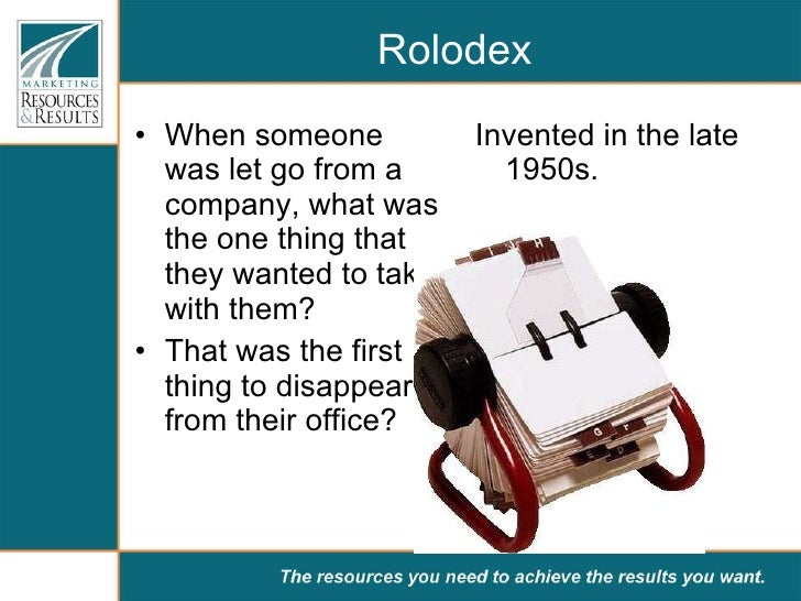 Rolodex  <ul><li>When someone was let go from a company, what was the one thing that they wanted to take with them? </li><...