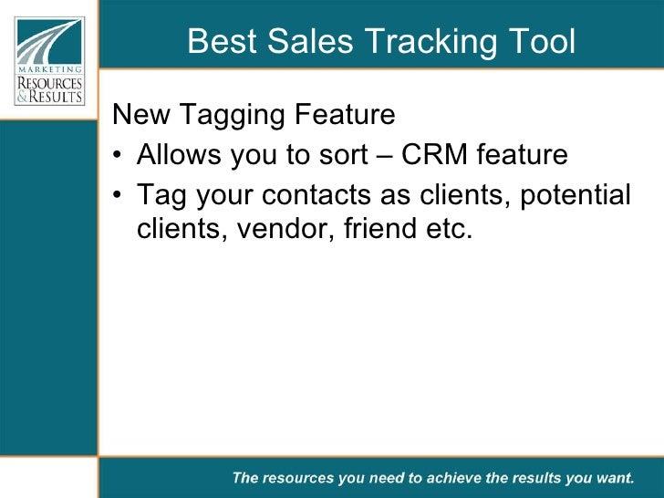Best Sales Tracking Tool <ul><li>New Tagging Feature </li></ul><ul><li>Allows you to sort – CRM feature </li></ul><ul><li>...