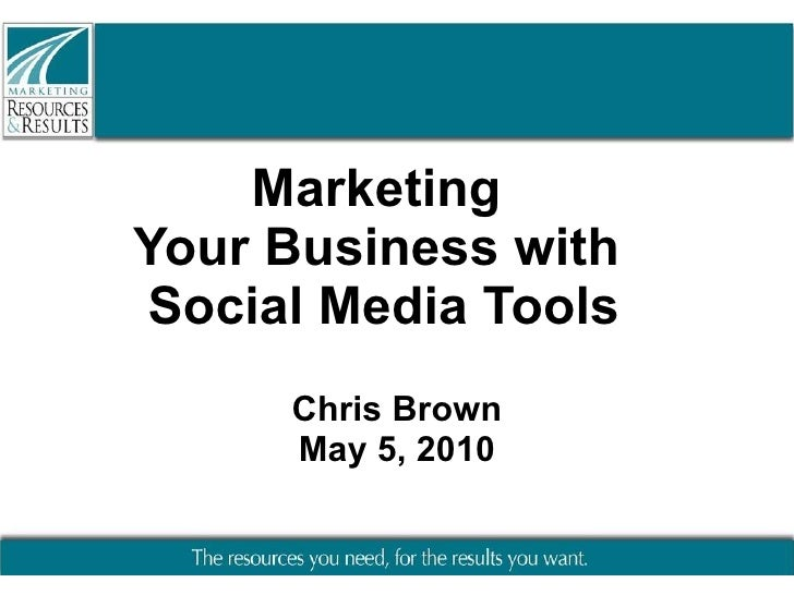 Marketing  Your Business with  Social Media Tools Chris Brown May 5, 2010