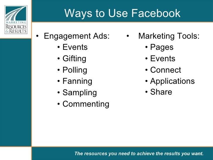 Ways to Use Facebook <ul><li>Engagement Ads:  </li></ul><ul><ul><ul><li>Events  </li></ul></ul></ul><ul><ul><ul><li>Giftin...