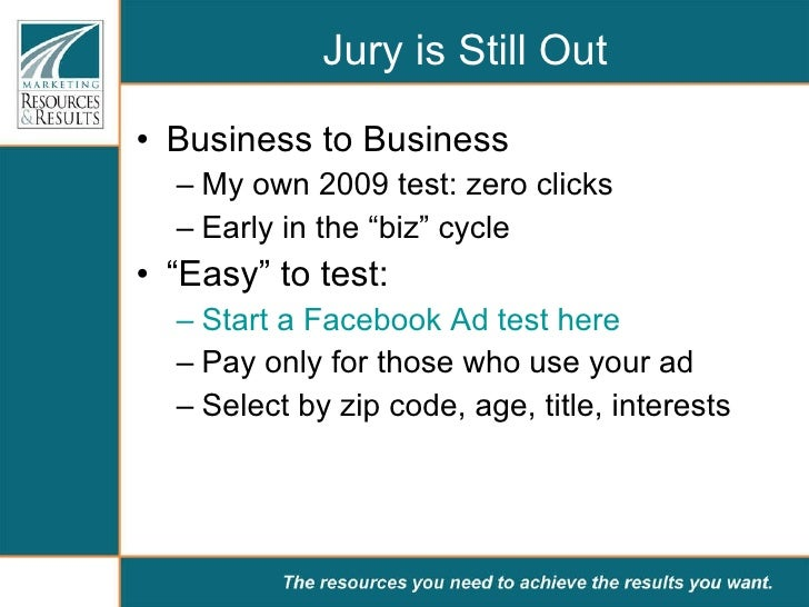 Jury is Still Out <ul><li>Business to Business </li></ul><ul><ul><li>My own 2009 test: zero clicks </li></ul></ul><ul><ul>...