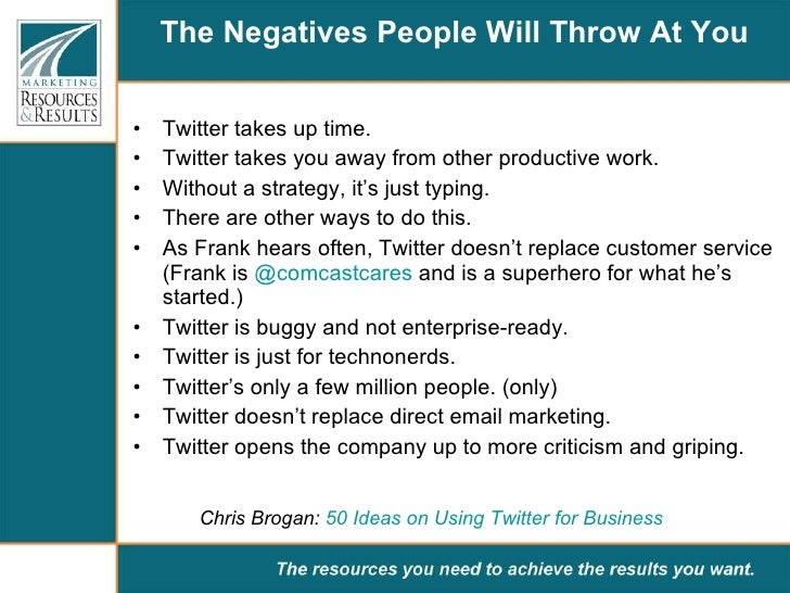 The Negatives People Will Throw At You <ul><li>Twitter takes up time.  </li></ul><ul><li>Twitter takes you away from other...