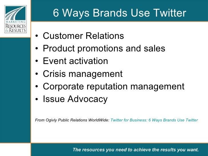 6 Ways Brands Use Twitter <ul><li>Customer Relations </li></ul><ul><li>Product promotions and sales </li></ul><ul><li>Even...