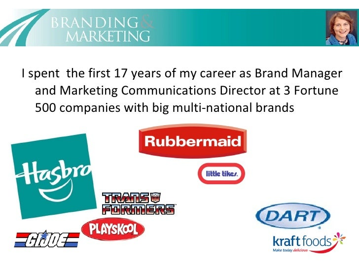 <ul><li>I spent  the first 17 years of my career as Brand Manager and Marketing Communications Director at 3 Fortune 500 c...