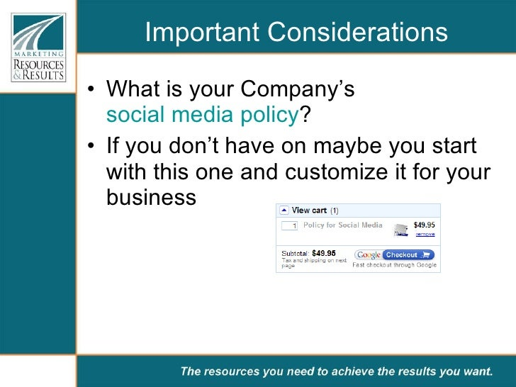 Important Considerations <ul><li>What is your Company's  social media policy ?  </li></ul><ul><li>If you don't have on may...