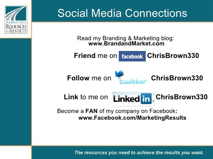 <ul><li>Read my Branding & Marketing blog:  www.BrandandMarket.com </li></ul><ul><ul><ul><li>  Friend  me on  ChrisBrown33...