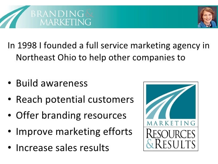 <ul><li>In 1998 I founded a full service marketing agency in Northeast Ohio to help other companies to </li></ul><ul><li>B...