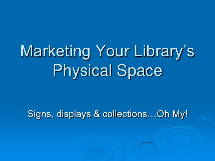 Marketing Your Library's    Physical SpaceSigns, displays & collections…Oh My!