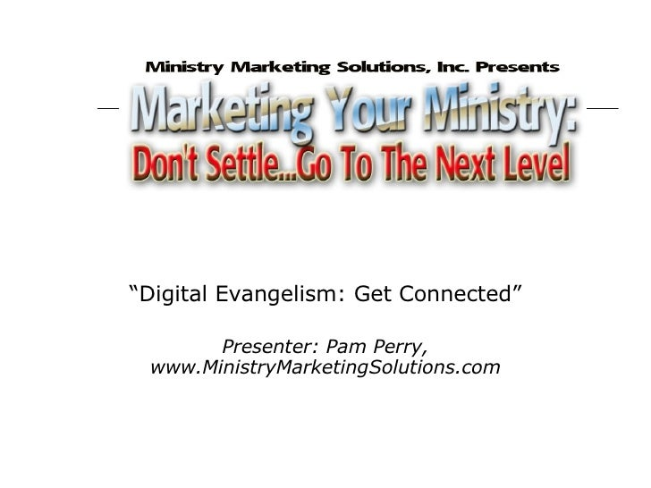 """ Digital Evangelism: Get Connected"" Presenter: Pam Perry, www.MinistryMarketingSolutions.com"