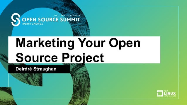 Marketing Your Open Source Project Deirdré Straughan