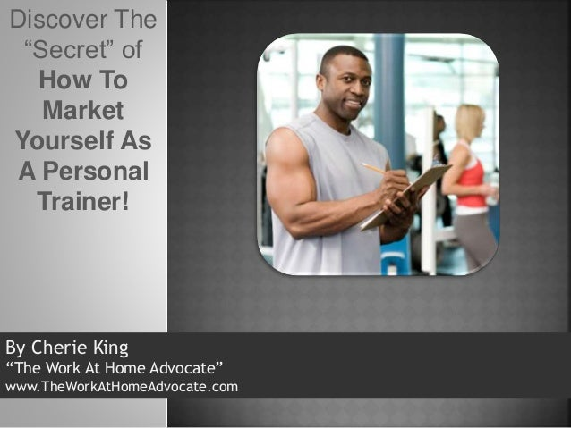 """By Cherie King """"The Work At Home Advocate"""" www.TheWorkAtHomeAdvocate.com Discover The """"Secret"""" of How To Market Yourself A..."""