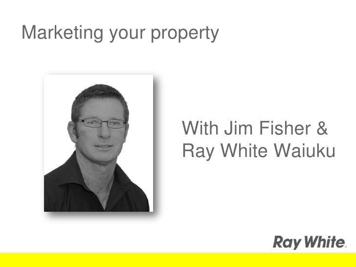 Marketing your property<br />With Jim Fisher &<br />Ray White Waiuku<br />