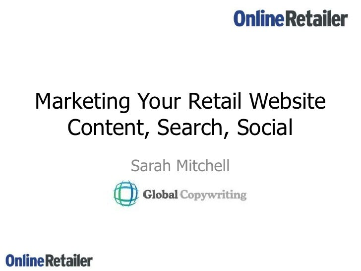 Marketing Your Retail WebsiteContent, Search, Social<br />Sarah Mitchell<br />