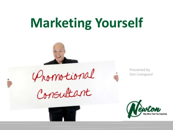 Marketing Yourself               Presented by               Dan Livengood