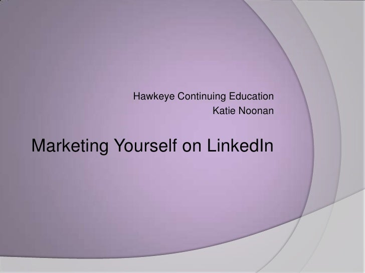 Hawkeye Continuing Education<br />Katie Noonan<br />Marketing Yourself on LinkedIn<br />