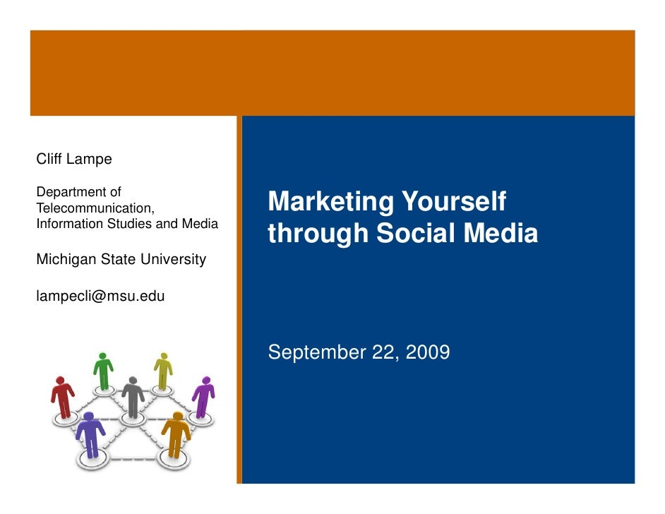 Cliff Lampe  Department of Telecommunication,              Marketing Yourself Information Studies and Media               ...
