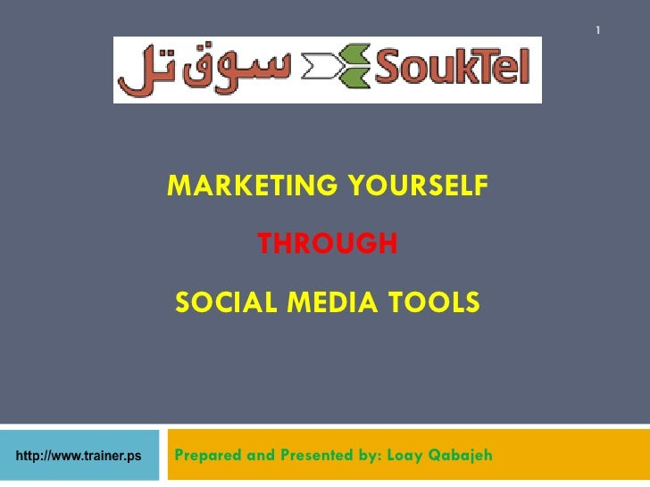 1MARKETING YOURSELF          THROUGHSOCIAL MEDIA TOOLSPrepared and Presented by: Loay Qabajeh