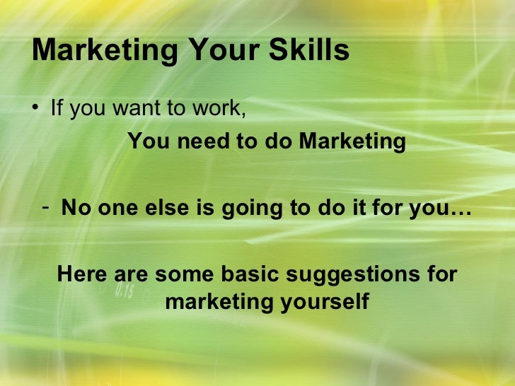marketing yourself Marketing yourself is essential at the start of your career, you need to market yourself to get a place at your chosen university or law school at senior levels, it is an essential skill for influencing key stakeholders.