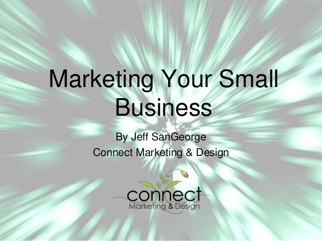 Marketing Your Small Business By Jeff SanGeorge Connect Marketing & Design