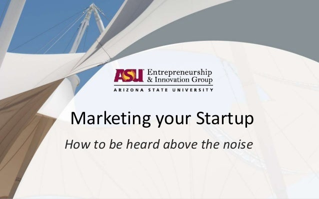 Marketing your Startup How to be heard above the noise