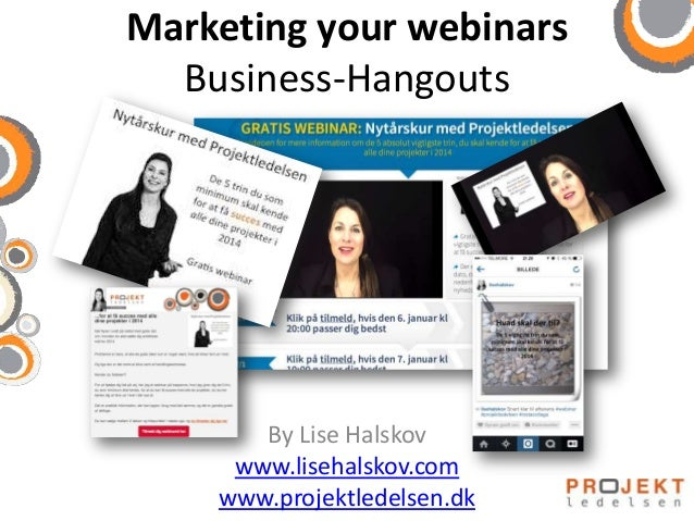 Marketing your webinars Business-Hangouts  By Lise Halskov www.lisehalskov.com www.projektledelsen.dk