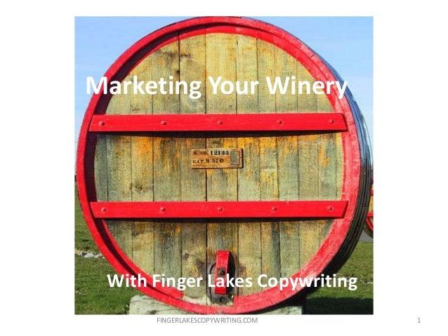 Marketing Your WineryWith Finger Lakes CopywritingFINGERLAKESCOPYWRITING.COM 1