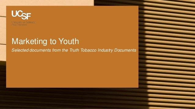 Marketing to Youth Selected documents from the Truth Tobacco Industry Documents