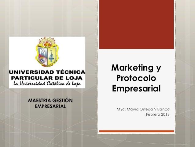 Marketing y                    Protocolo                   EmpresarialMAESTRIA GESTIÓN  EMPRESARIAL       MSc. Mayra Orteg...