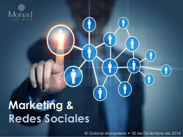 Marketing & Redes Sociales © Gabriel Monasterio • 18 de Diciembre de 2014