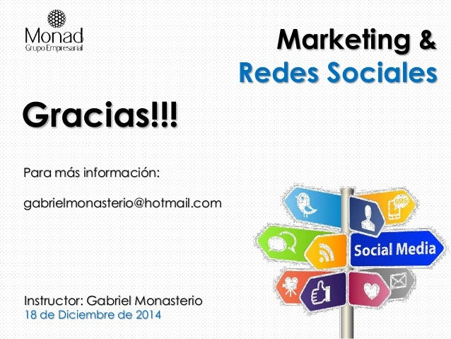 Marketing & Redes Sociales Instructor: Gabriel Monasterio 18 de Diciembre de 2014 Gracias!!! Para más información: gabriel...