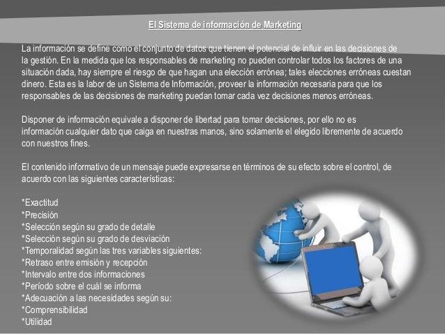 El Sistema de información de Marketing La información se define como el conjunto de datos que tienen el potencial de influ...