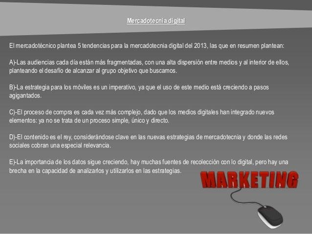 Mercadotecnia digital El mercadotécnico plantea 5 tendencias para la mercadotecnia digital del 2013, las que en resumen pl...