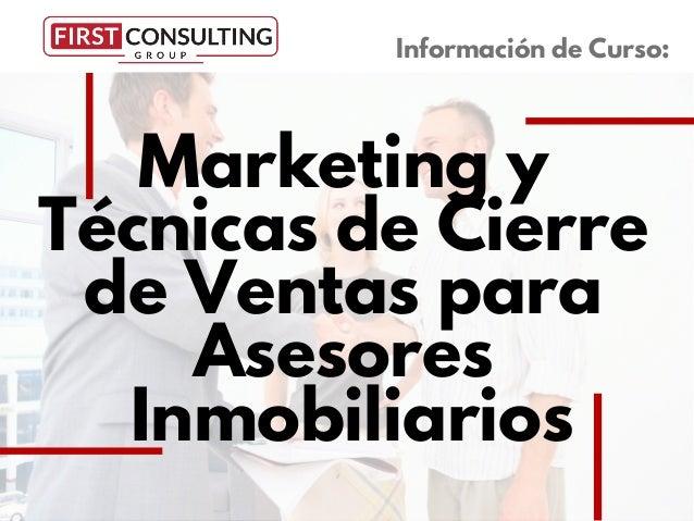 Marketing y Técnicas de Cierre de Ventas para Asesores Inmobiliarios Información de Curso: