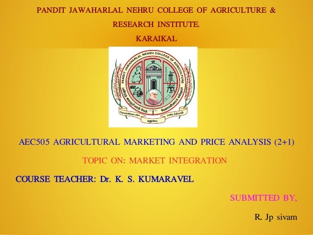 PANDIT JAWAHARLAL NEHRU COLLEGE OF AGRICULTURE & RESEARCH INSTITUTE. KARAIKAL AEC505 AGRICULTURAL MARKETING AND PRICE ANAL...