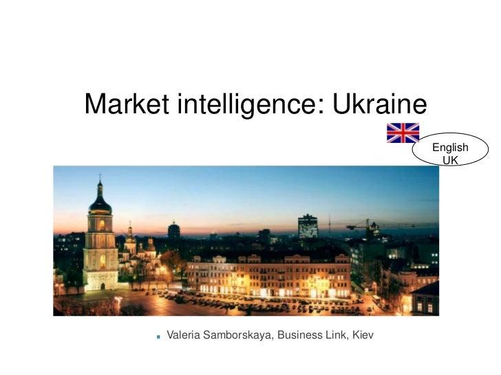 Market intelligence: Ukraine<br />EnglishUK<br />Valeria Samborskaya, Business Link, Kiev<br />