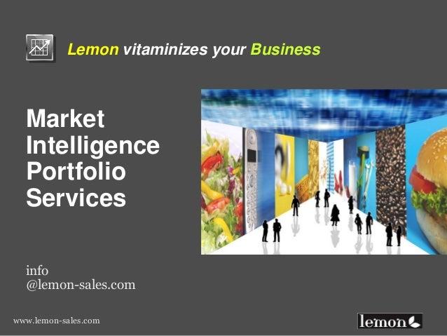 www.lemon-sales.com Lemon vitaminizes your Business Market Intelligence Portfolio Services info @lemon-sales.com